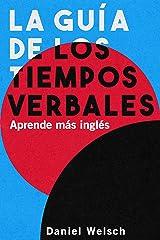 La Guía de los Tiempos Verbales – Aprende más inglés (Spanish Edition) Kindle Edition