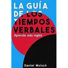 La Guía de los Tiempos Verbales – Aprende más inglés (Spanish Edition) Nov 6, 2017