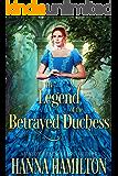 The Legend of the Betrayed Duchess: A Historical Regency Romance Novel
