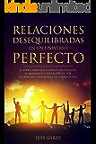 Relaciones desequilibradas en un universo perfecto: El libro para que la mente no te robe el momento y disfrutes de tus relaciones personales de forma plena (1)