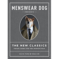 Menswear Dog Presents the New Classics: Fresh Looks for the Modern Man book cover