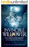 Invincible Willpower: How to Protect Your Mind with the Bullet Proof Method of Invincible Willpower and Accomplish Your Deepest Desires