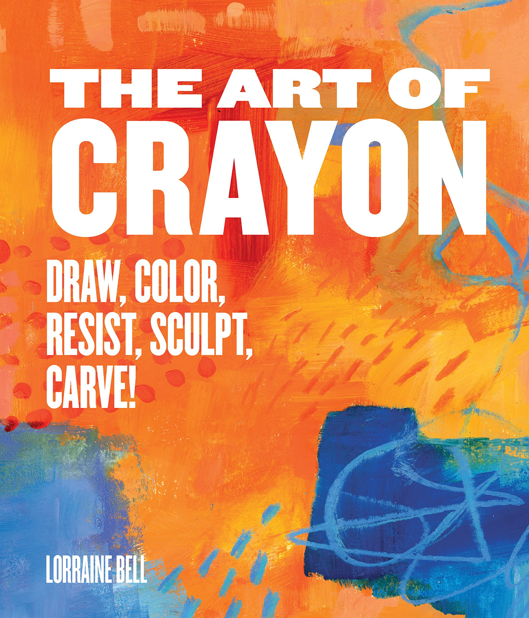 Download The Art of Crayon: Draw, Color, Resist, Sculpt, Carve! ebook