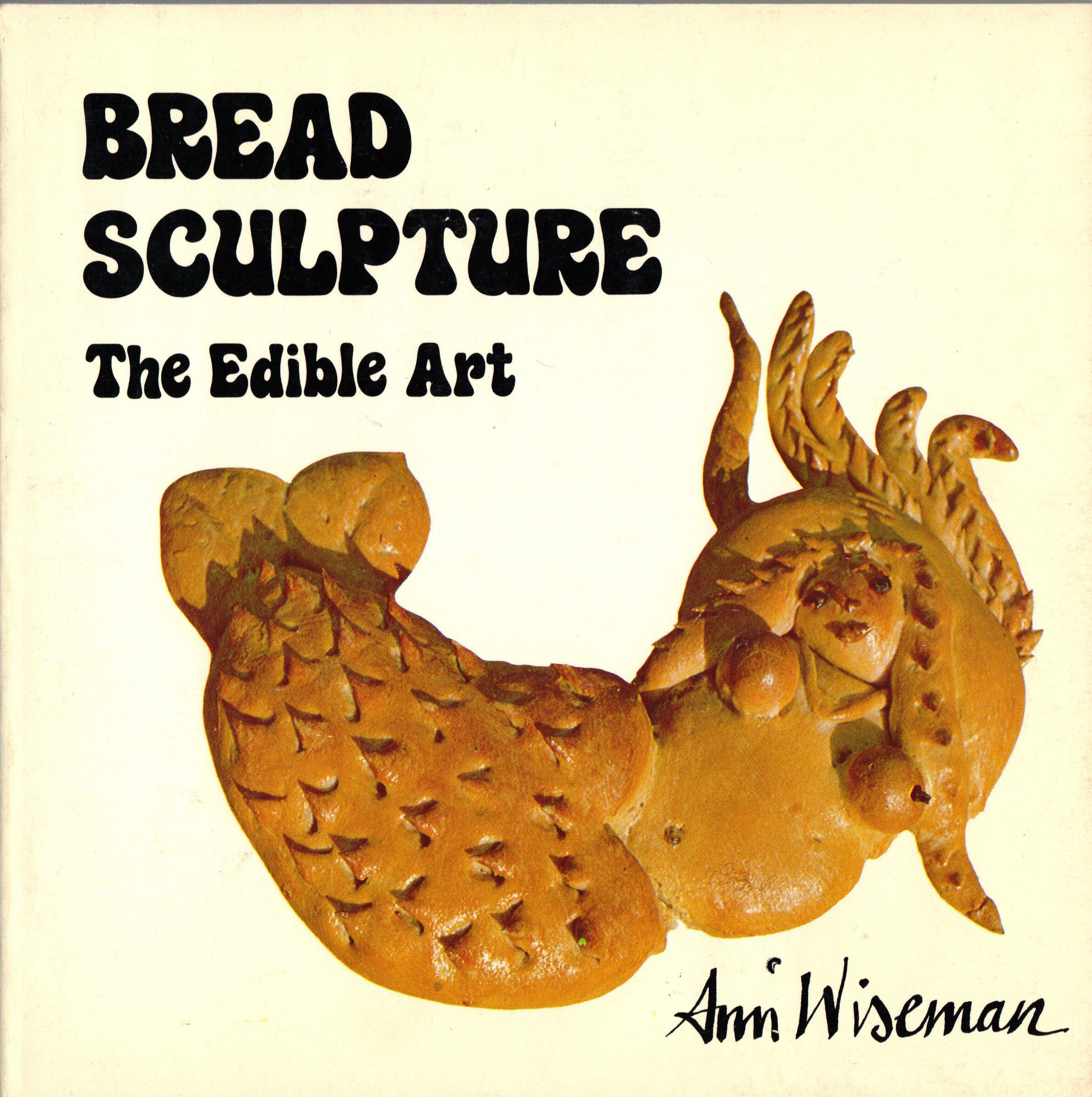 Bread Sculpture: The Edible Art, Ann Wiseman