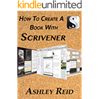 How To Create A Book With Scrivener: Writing And Compiling With An Authors Ultimate Tool (Scrivener Essentials) (English Edition)