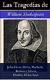 Las Tragedias de William Shakespeare: Julio César, Otelo, Macbeth, Romeo y Julieta, Hamlet, Romeo y Julieta, El rey Lear)