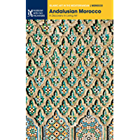 Andalusian Morocco. A Discovery in Living Art (Islamic Art in the Mediterranean)