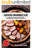 Good Barbecue: 50 Best Backyard Classics That Are Designed To Dazzle Your Guests (Rory's Meat Kitchen)