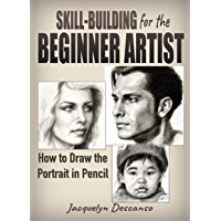 Skill-Building for the Beginner Artist: How to Draw the Portrait in Pencil