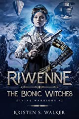 Riwenne & the Bionic Witches (Divine Warriors Book 2) Kindle Edition