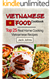 Vietnamese Food Cookbook: Top 25 Real Home Cooking Vietnamese Recipes