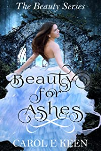 Beauty For Ashes: A Cinderella Retelling (The Beauty Series Book 1)