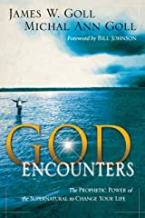 God Encounters: The Prophetic Power Of The Supernatural To Change Your Life Kindle Edition
