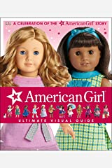 American Girl: Ultimate Visual Guide: A Celebration of the American Girl® Story Hardcover