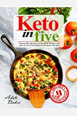 Keto in Five: Trustworthy Approach to Health & Weight Loss, with 70+ Low-Carb High-Fat Ketogenic Recipes. (keto in 5, 5 ingredient keto, 5 ingredient ketogenic cookbook, 5 ingredient cookbook) Kindle Edition