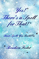 Yes! There's a Spell for That!: Basic Spells You Build On Kindle Edition
