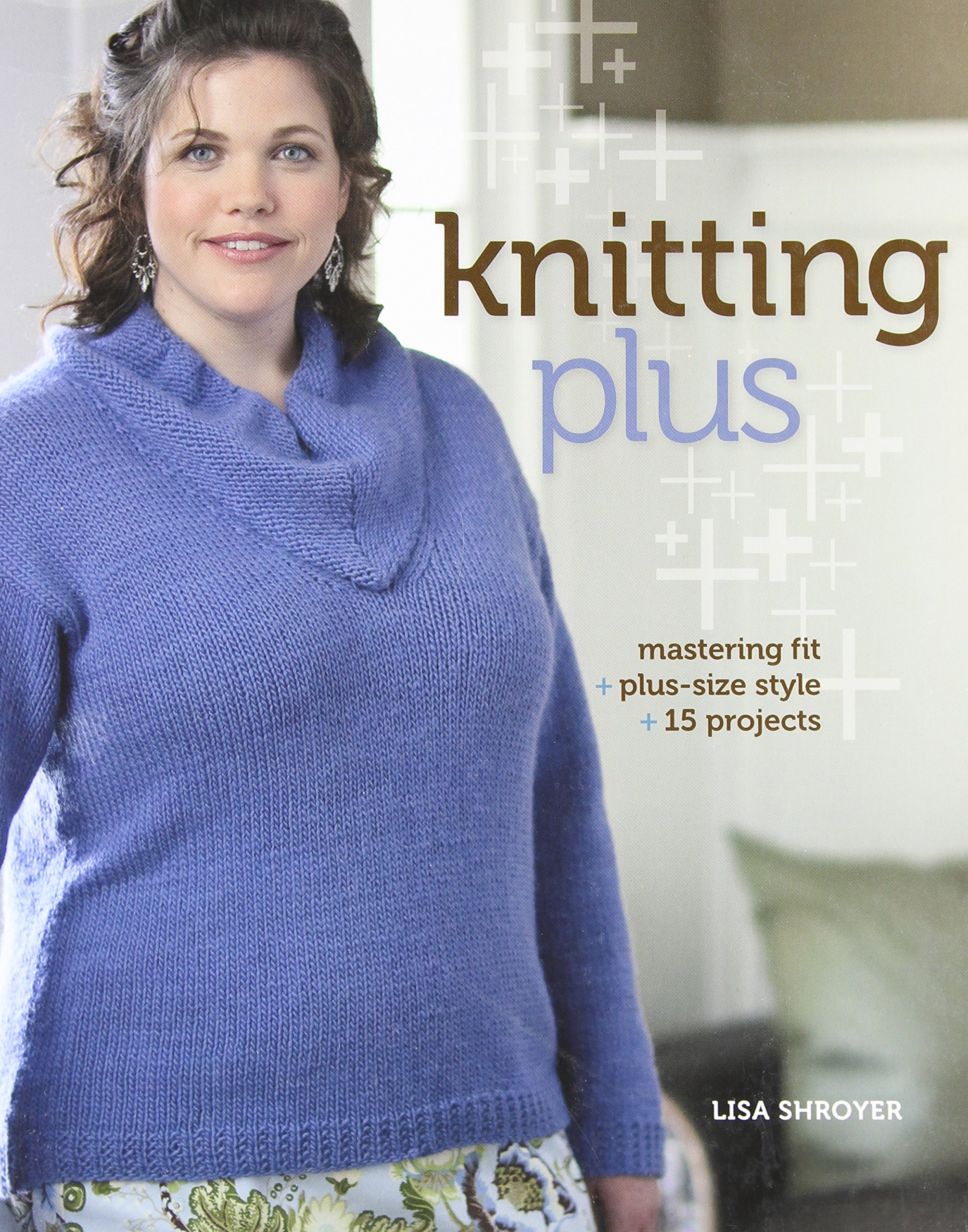 Knitting Plus Mastering Fit Plus Size Style 15 Projects Lisa