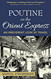 Poutine on the Orient Express: An Irreverent Look at Travel