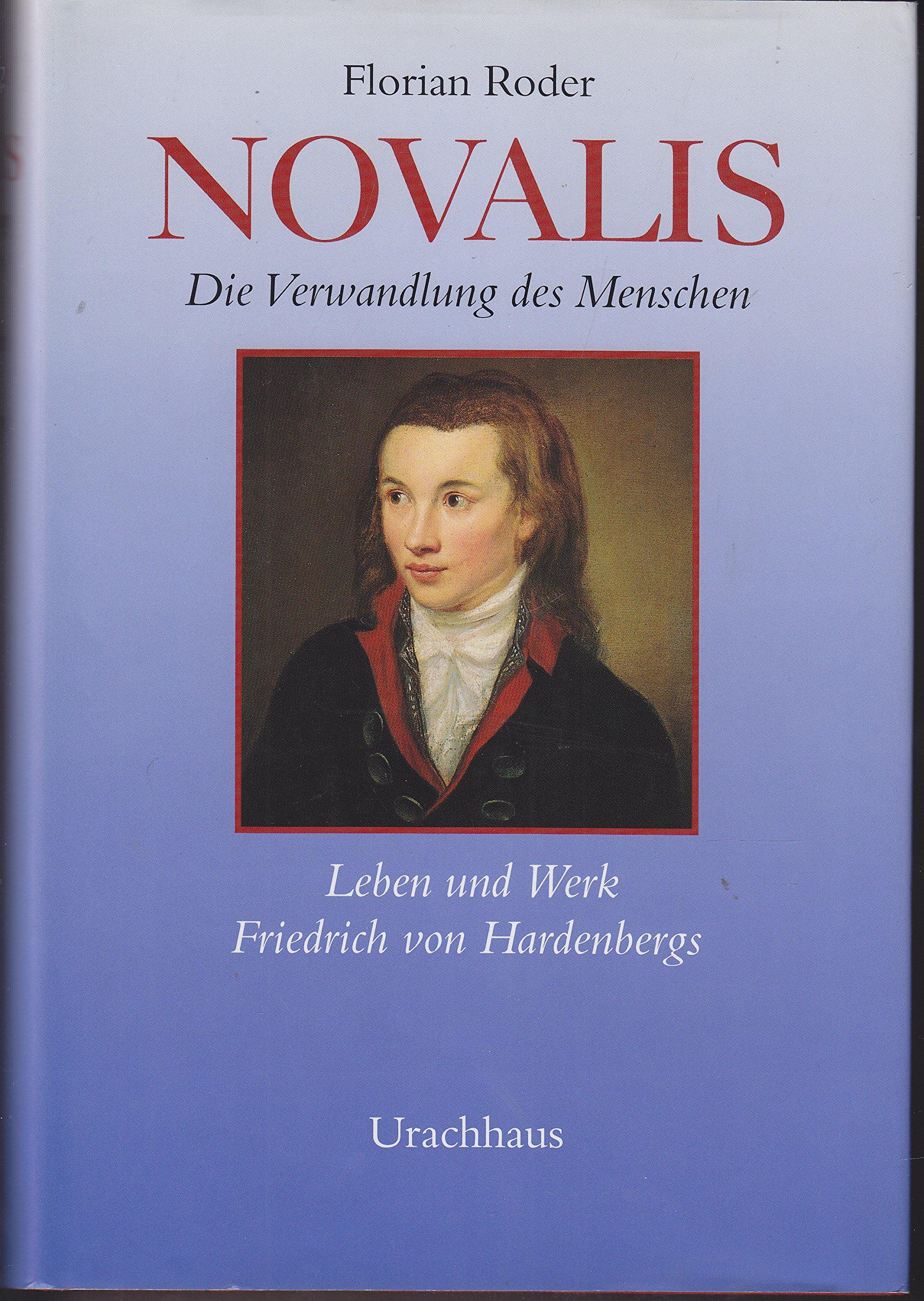 Novalis: Die Verwandlung des Menschen - Leben und Werk Friedrich von Hardenbergs