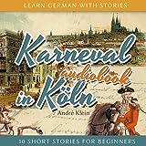 Karneval in Köln (Learn German with Stories 3 - 10 Short Stories for Beginners)