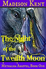 The Night of the Twelfth Moon: Methalka Arrives: Book One Kindle Edition