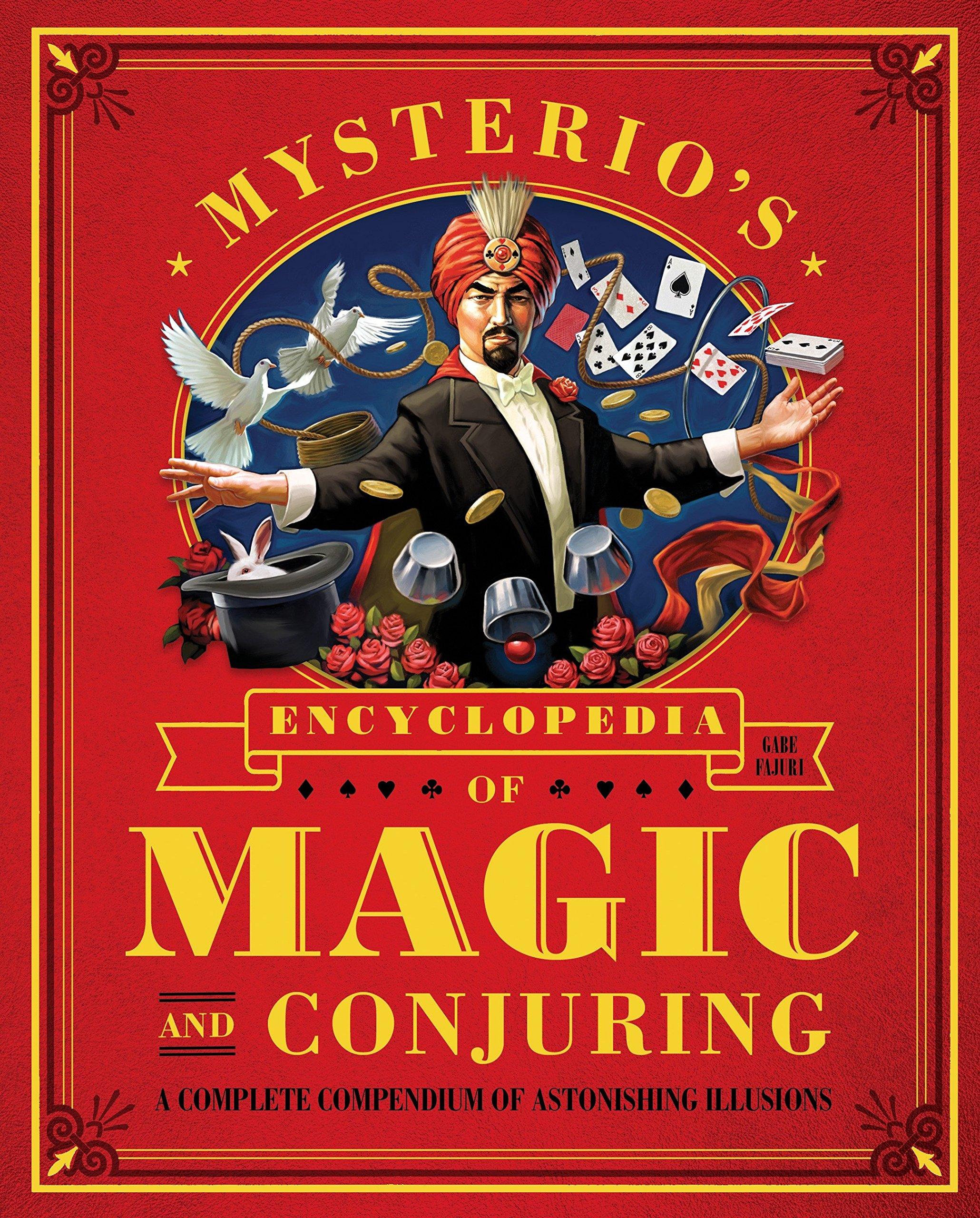 Mysterio's Encyclopedia of Magic and Conjuring: A Complete Compendium of  Astonishing Illusions: Gabe Fajuri: 9781594744969: Amazon.com: Books