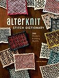 AlterKnit Stitch Dictionary: 200 Modern Knitting Motifs
