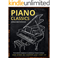 Piano Classics World Masterpieces: Piano Sheet Music Book. The Most Famous Classical Piano Songs. Mozart, Tchaikovsky…