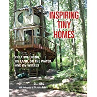 Inspiring Tiny Homes: Creative Living on Land, on the Water, and on Wheels