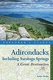 Explorer's Guide Adirondacks: A Great Destination: Including Saratoga Springs (Seventh Edition) (Explorer's Great Destinations)