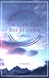The Stars that Rise at Dawn (Šehhinah Book 1)
