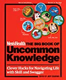 Men's Health: The Big Book of Uncommon Knowledge: Clever Hacks for Navigating Life with Skill and Swagger!