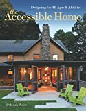 The Accessible Home: Creating a House for All Ages and Abilities