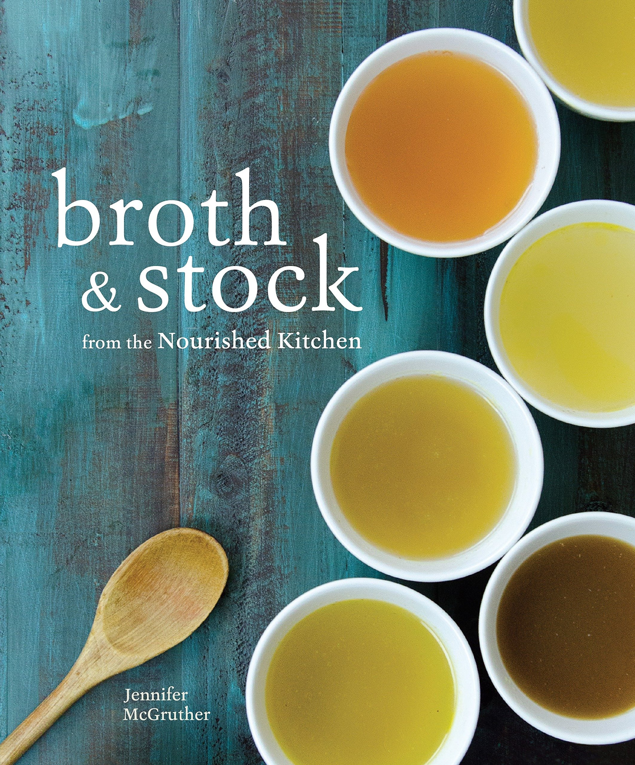 Download Broth and Stock from the Nourished Kitchen: Wholesome Master Recipes for Bone, Vegetable, and Seafood Broths and Meals to Make with Them ebook