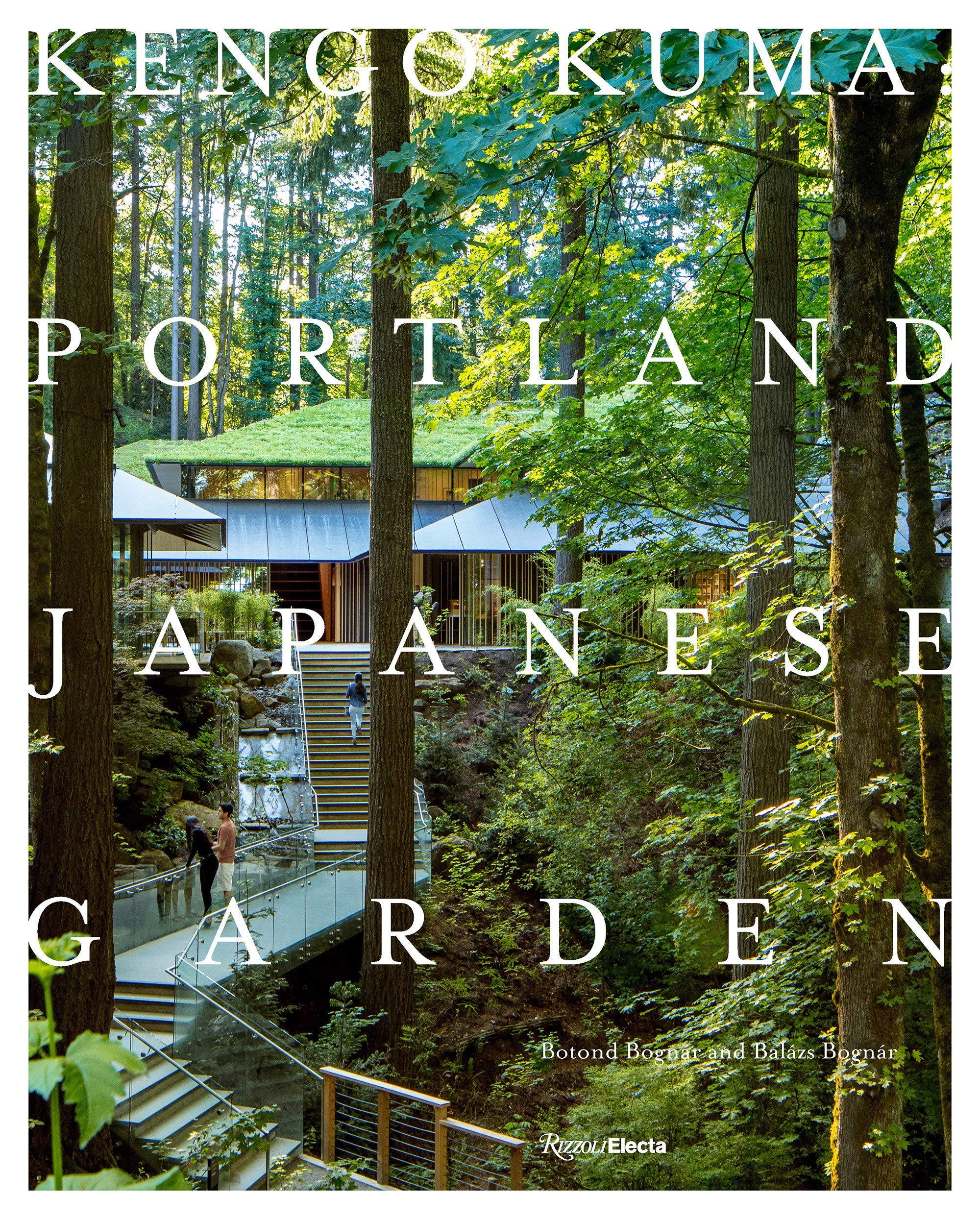 Kengo Kuma Portland Japanese Garden Bognar Botond Bognar Balazs Kuma Kengo 9780847864669 Amazon Com Books