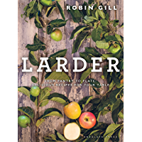 Larder: From pantry to plate - delicious recipes for your table (English Edition)