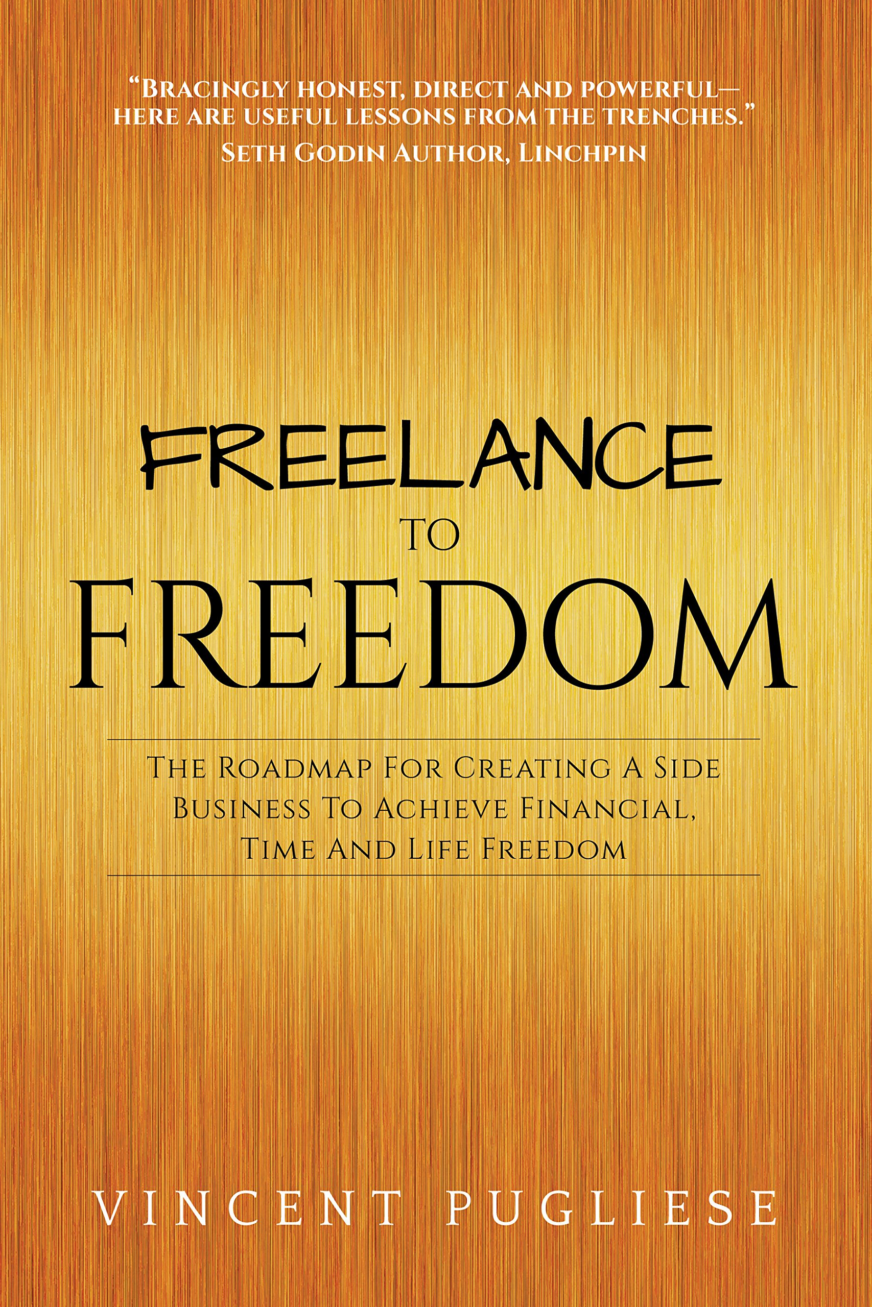 Freelance to Freedom: The Roadmap for Creating a Side Business to Achieve  Financial, Time and Life Freedom: Vincent Pugliese: 9781683504566:  Amazon.com: ...