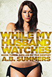 While My Husband Watches 3: A Wife Sharing Romance (Hotwife and Cuckold Erotica) (The WHILE MY HUSBAND WATCHES Cuckolding Series) (English Edition)
