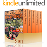 Gardening For Beginners 5-In-1: Crop Your First Harvest This Year! : (Gardening Indoors, Gardening Vegetables, Gardening Books, Gardening Year Round)