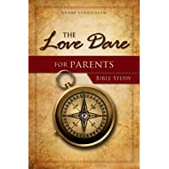 The Love Dare for Parents Bible Study: group Curriculum