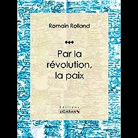 Par la révolution, la paix: Essai sur les sciences politiques (French Edition)