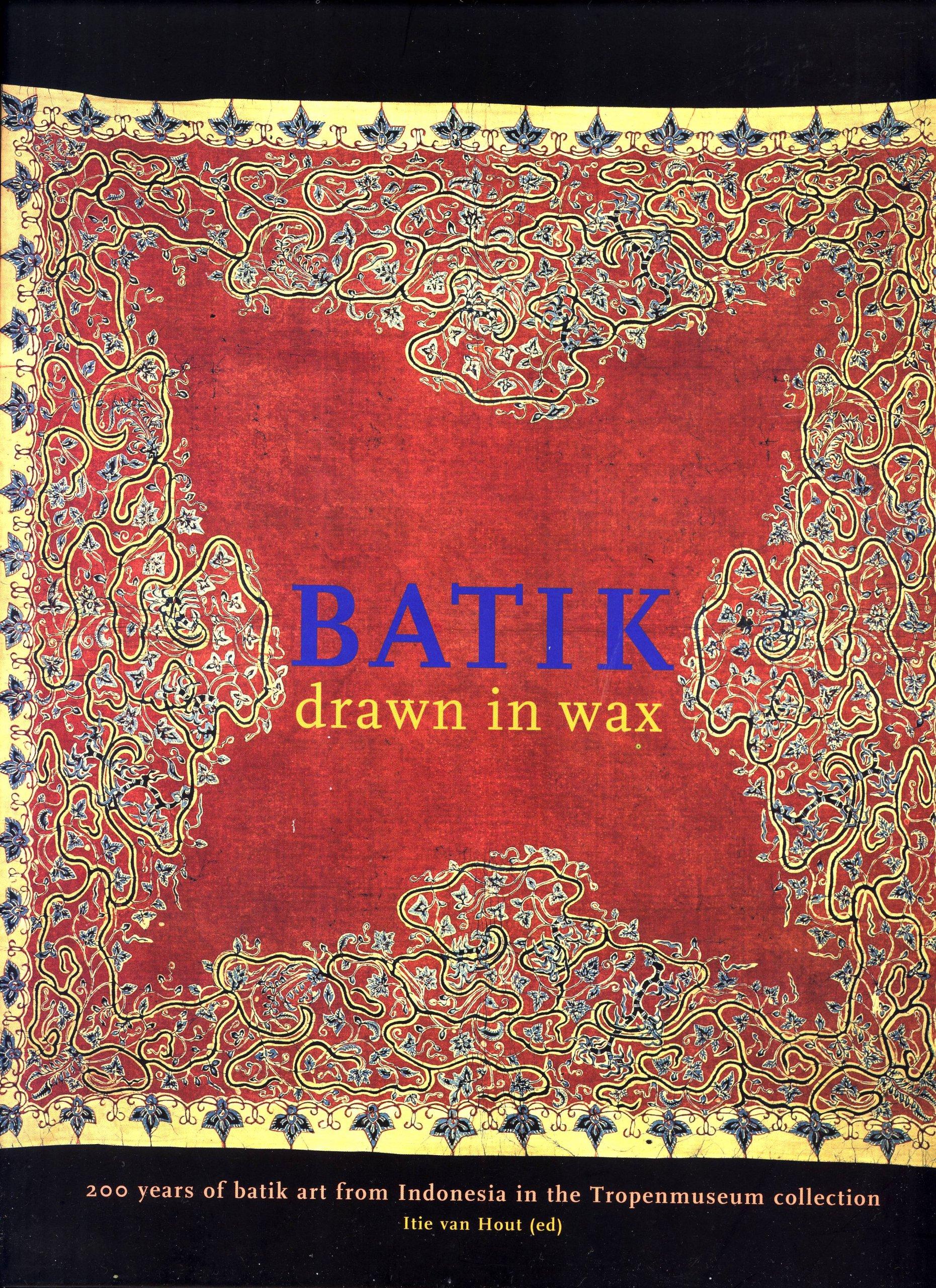 batik drawn in wax 200 years of batik art from indonesia in the