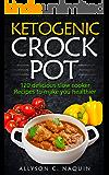 Ketogenic Crock Pot: 120 Delicious Recipes to make you Healthier (Allyson C. Naquin Cookbook Book 15)
