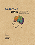 30-Second Brain: The 50 most mindblowing ideas in neuroscience, each explained in half a minute (30 Second)