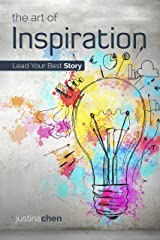 The Art of Inspiration: Lead Your Best Story Kindle Edition