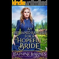 An Orphaned Rancher For A Hopeful Bride: A Clean Western Historical Romance Novel