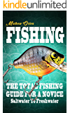 Fishing: The Total Fishing Guide For A Novice Saltwater To Freshwater (Fishing Knots, Fishing Rigs, Survival, Hunting…