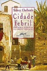 Cidade febril: Cortiços e epidemias na corte imperial eBook Kindle
