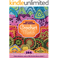 Beyond the Square Crochet Motifs: 144 circles, hexagons, triangles, squares, and other unexpected shapes