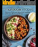 Moroccan Recipes: Discover Delicious Moroccan Cooking with Easy Moroccan Recipes